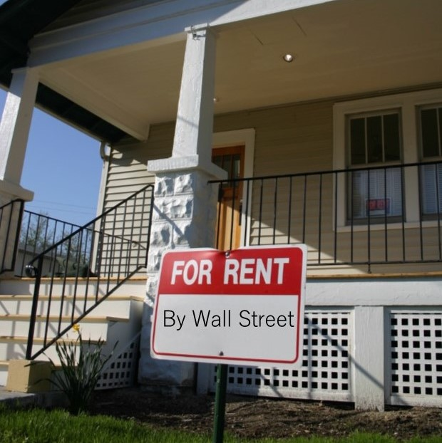 Latest Iteration Of Wall Street Predation The Purchase In Bulk Distressed Single Family Mortgages And Foreclosed Homes REOs With Intent To Rent