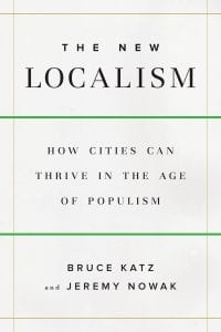 The book cover for The New Localism: How Cities Can Thrive in the Age of Populism By Bruce Katz and Jeremy Nowak.