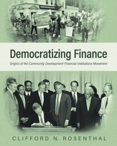 The cover of Democratizing Finance: Origins of the Community Development Financial Institution Movement by Clifford N. Rosenthal. The book tells the history of the CDFI movement.