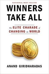 The book cover of Winners Take All: The Elite Charade of Changing the World, by Anand Giridharadas.